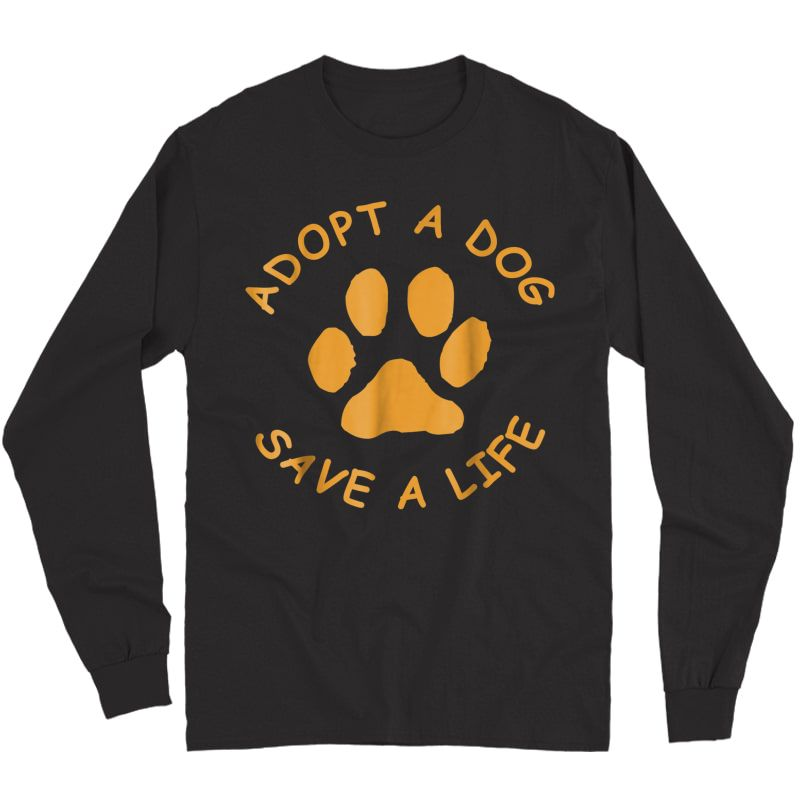 Adopt A Dog T-shirt (save A Life T, Rescue Dog) Long Sleeve T-shirt