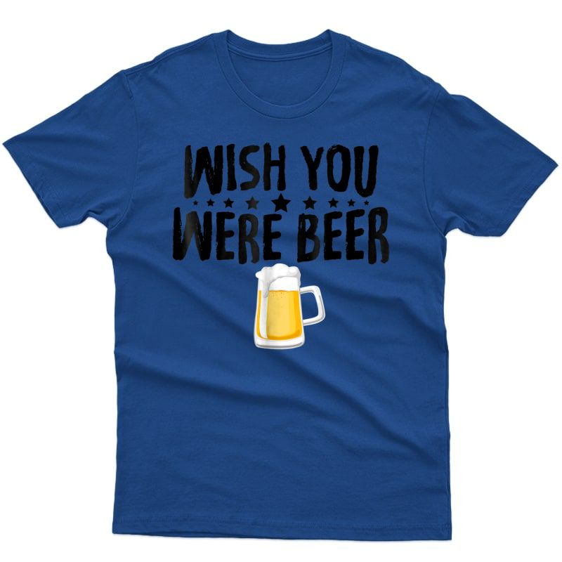 Alcohol Shirts Wish You Were Beer Tees Funny Christmas Gifts