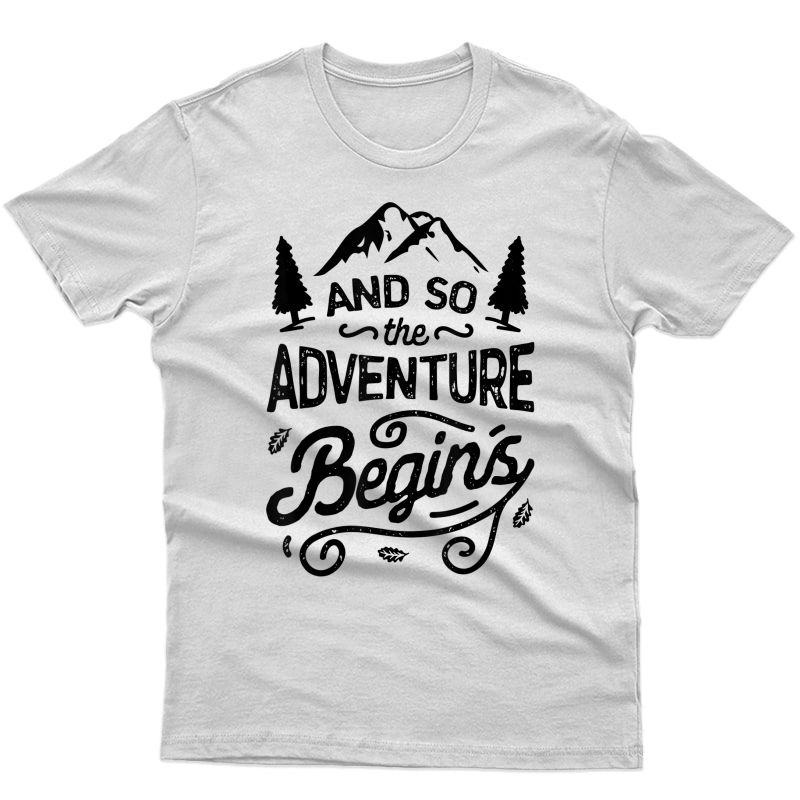 And So The Adventure Begins T Shirt Outdoor Camping Hiking