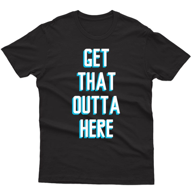 Basketball Lover Gifts   Get That Outta Here T-shirt