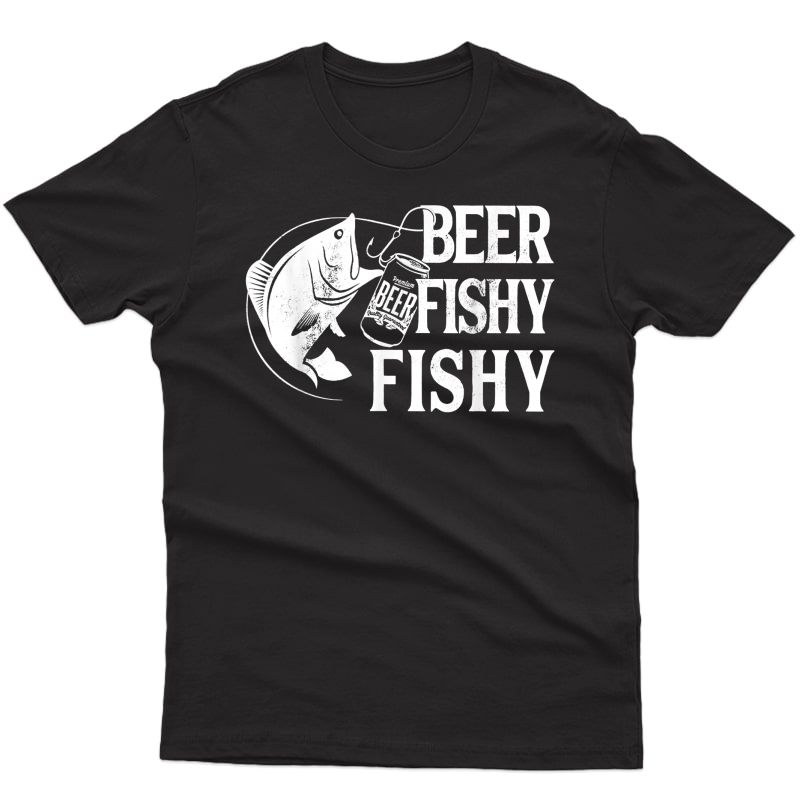 Beer Fishy Fishy Funny Fishing T-shirt