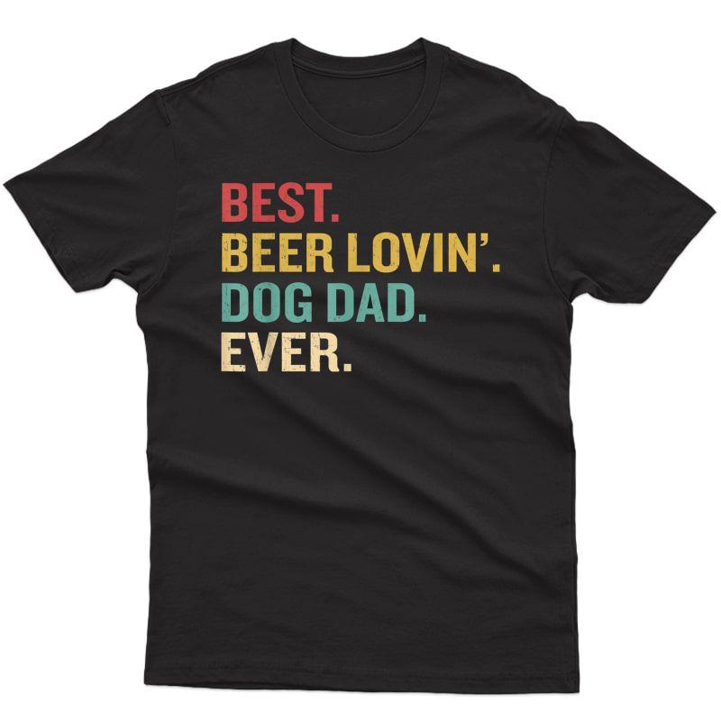 Best Beer Loving Dog Dad Ever Funny Dog Lover Drinking Shirt T-shirt