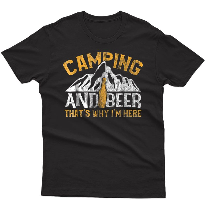 Camping And Drinking Shirt Camping And Beer Why I'm Here Tee