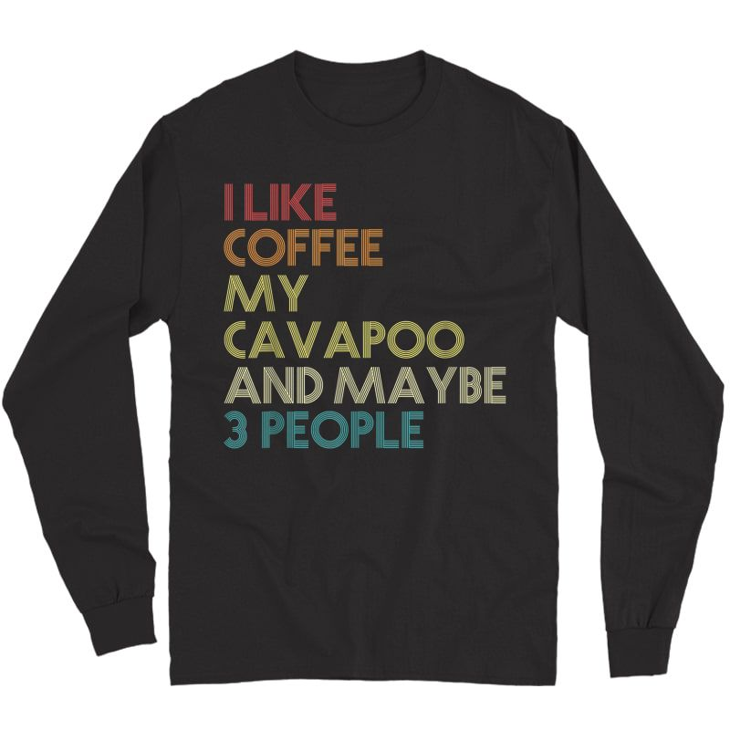 Cavapoo Dog Owner Coffee Lovers Quote Gift Vintage Retro T-shirt Long Sleeve T-shirt