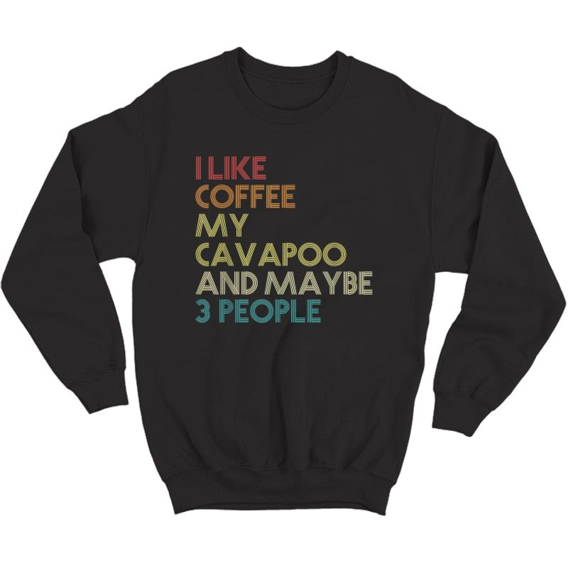 Cavapoo Dog Owner Coffee Lovers Quote Gift Vintage Retro T-shirt Crewneck Sweater