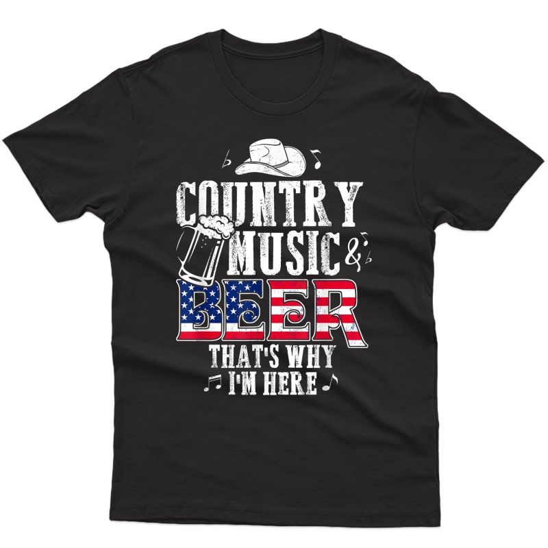 Country Music And Beer That's Why I'm Here T Shirt Funny T-shirt