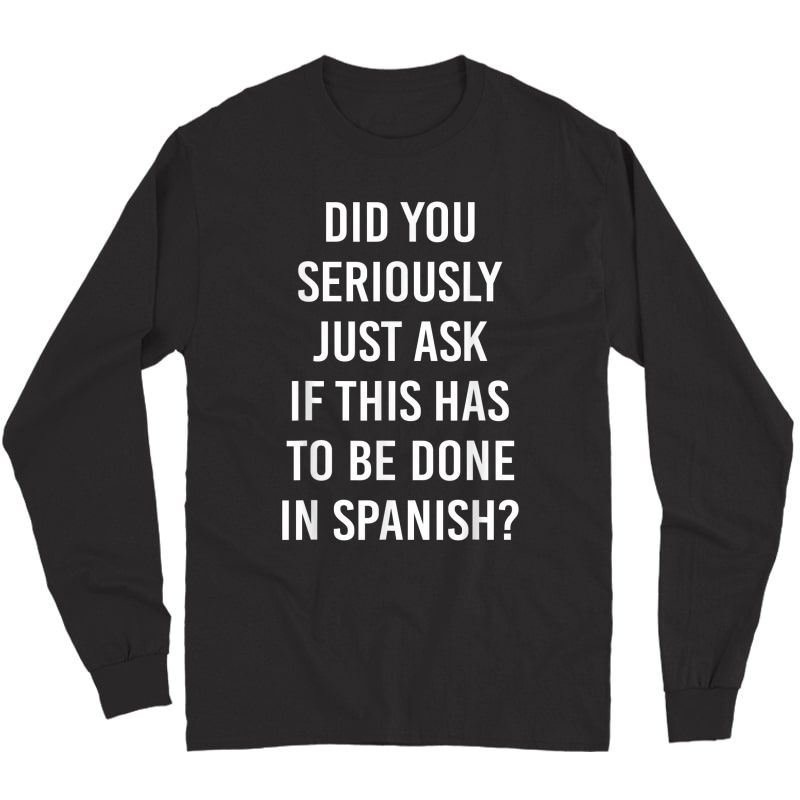 Does It Have To Be Done In Spanish Sarcasm Meme Tea Gift T-shirt Long Sleeve T-shirt