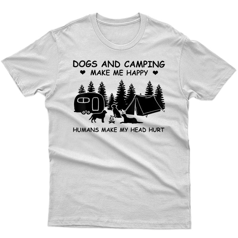 Dogs & Camping Make Me Happy Humans Make My Head Hurt Shirt