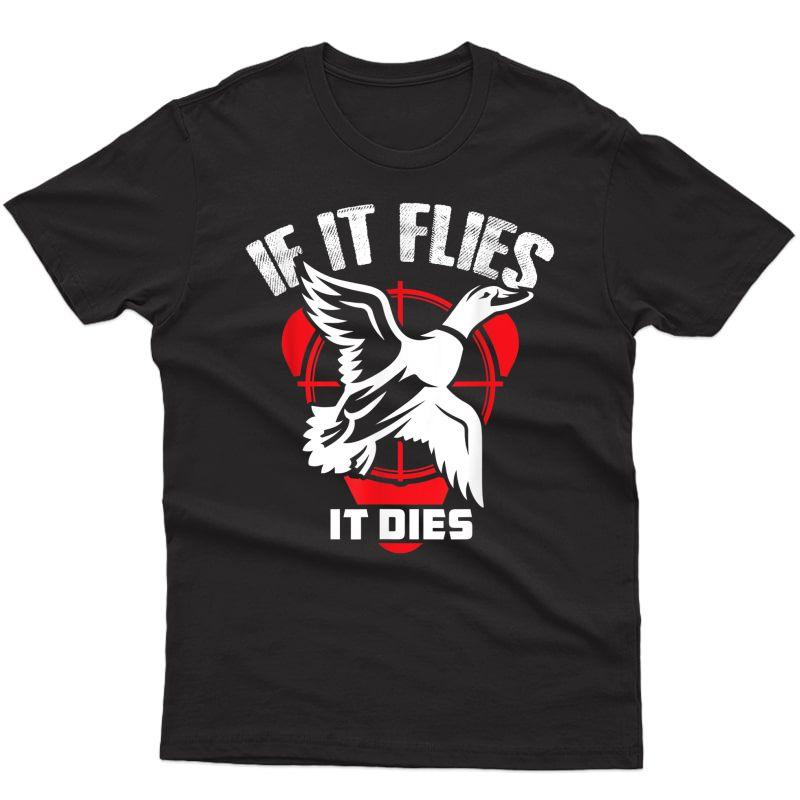 Duck Hunting If It Flies It Dies Hunter T-shirt