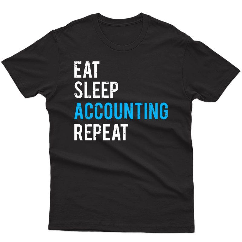 Eat Sleep Accounting Repeat Funny Accountant Cpa Premium T-shirt