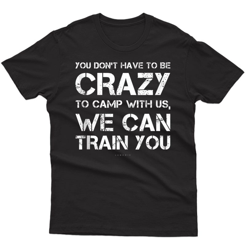 Funny Camping Tanks. Dont Have To Be Crazy Camp We Train You Tank Top Shirts
