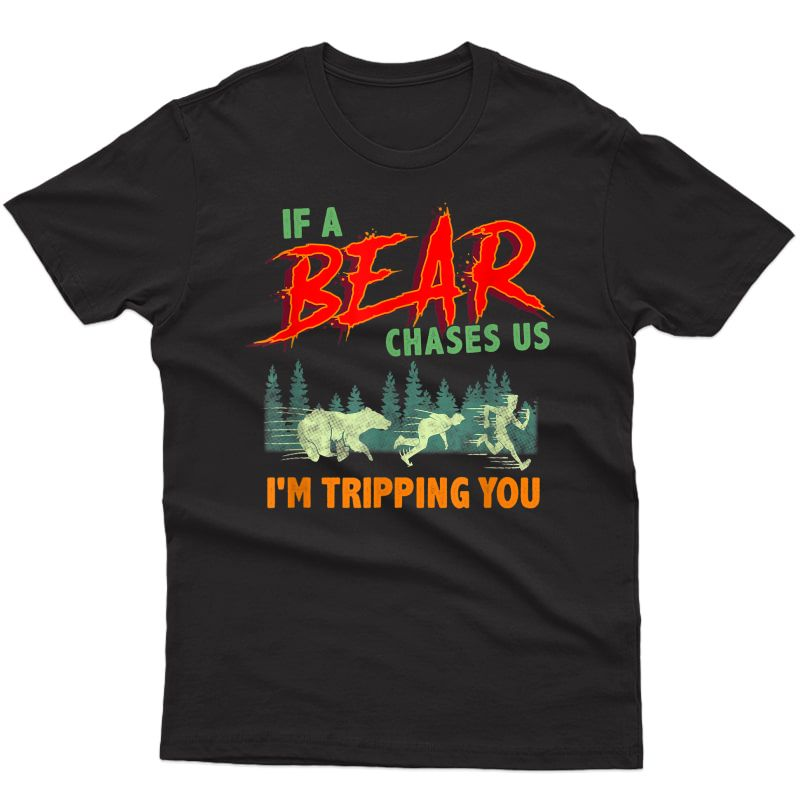 Funny If A Bear Chases Us, I'm Tripping You Camping Joke T-shirt