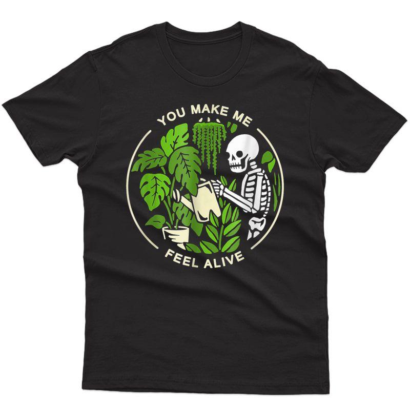 Funny Plants Gardener You Make Me Feel Alive Gardening T-shirt