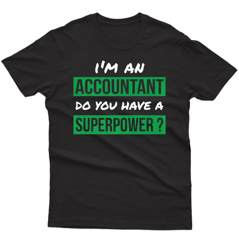 Gift For Accountant 'do You Have A Superpower?' Accountant Premium T-shirt