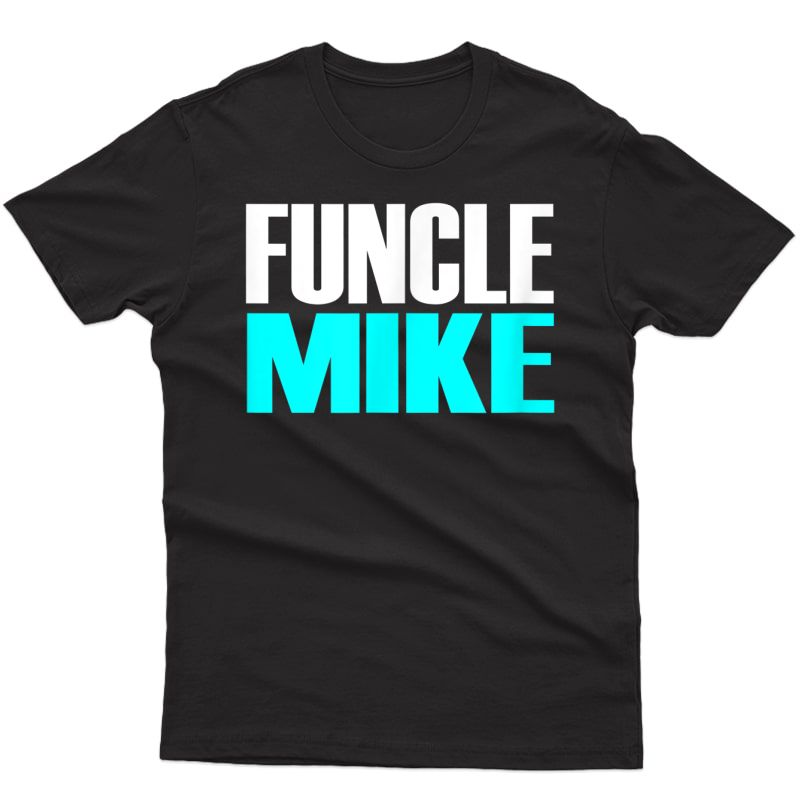 Gift For Uncle Mike (funcle Mike) T-shirt