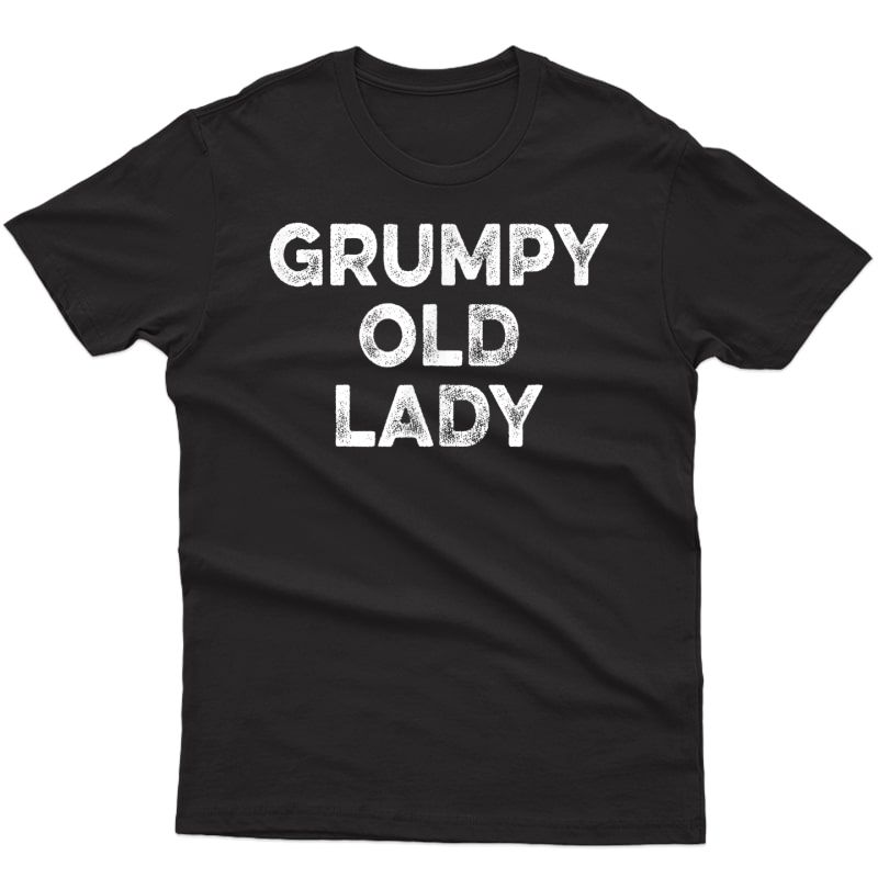 Grumpy Old Lady T-shirt Funny Tee For Grandma, Mom