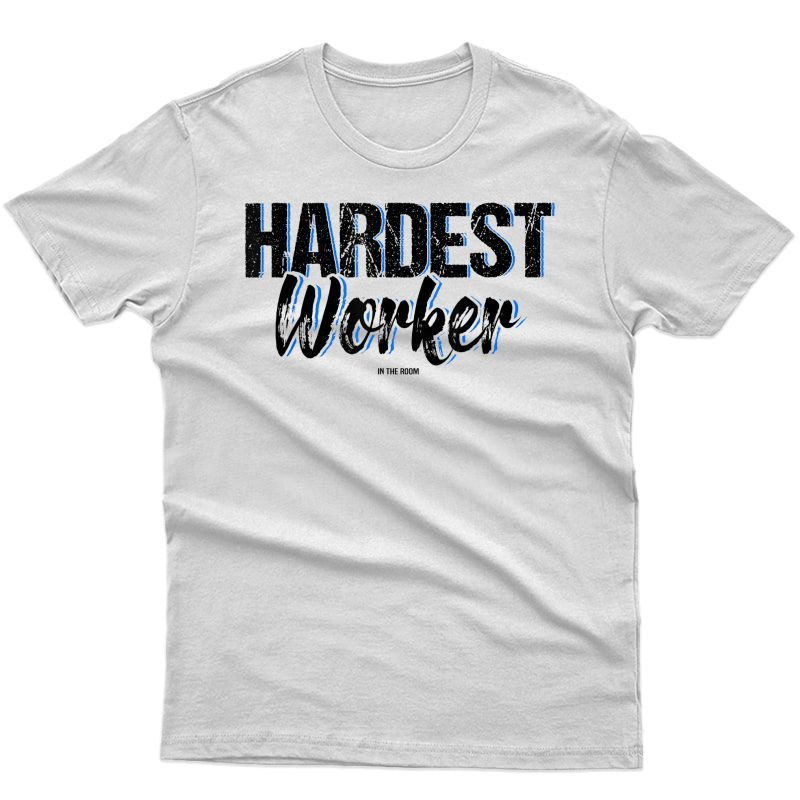 Hardest Worker In The Room Motivational Workout Ness Gym T-shirt