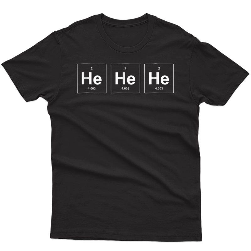 He He He | Funny Laughing Gas Chemist & Tea Design Shirts