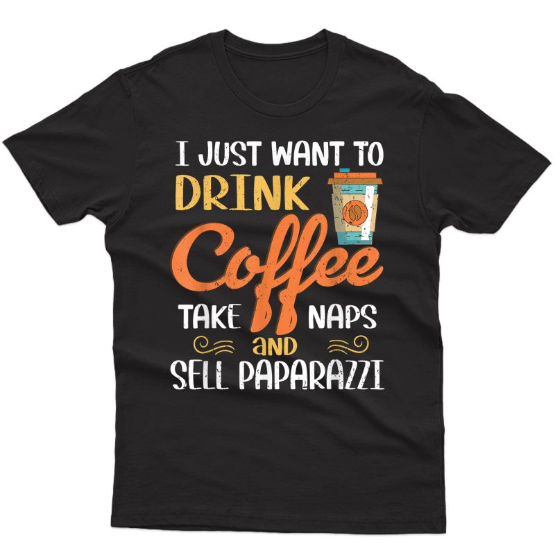 I Just Want To Drink Coffee Take Naps Sell Paparazzi T-shirt