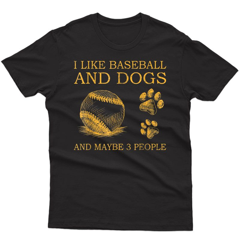 I Like Baseball And Dogs And Maybe 3 People T-shirt