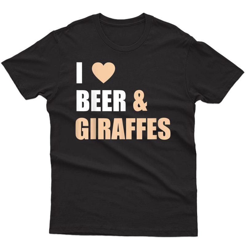 I Love Giraffes & Beer T-shirt Funny Cool Animal Gift Tee