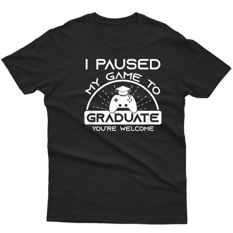 I Paused My Game To Graduate Class Of 2021 Gamer Graduation T-shirt