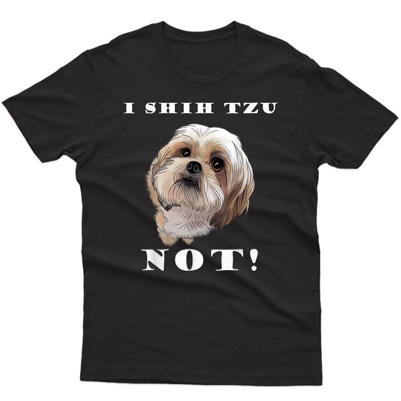 I Shih Tzu Not Dog Puppy Pup Loveable Best Friend T-shirt