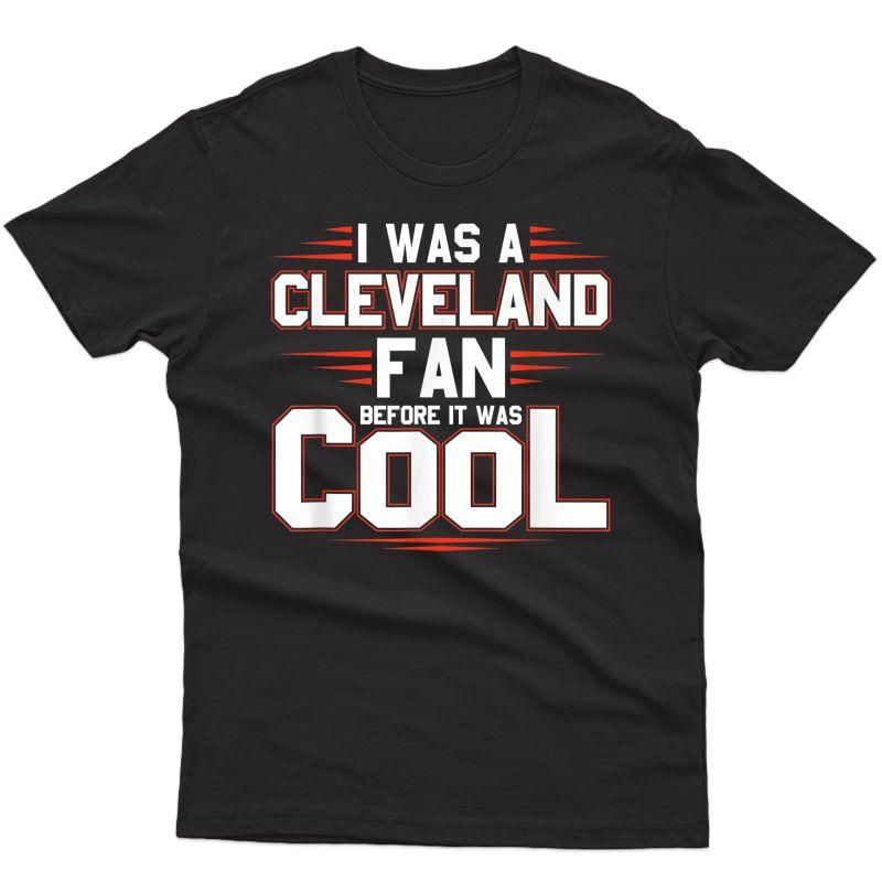 I Was A Cleveland Fan Before It Was Cool Shirt Football Fan