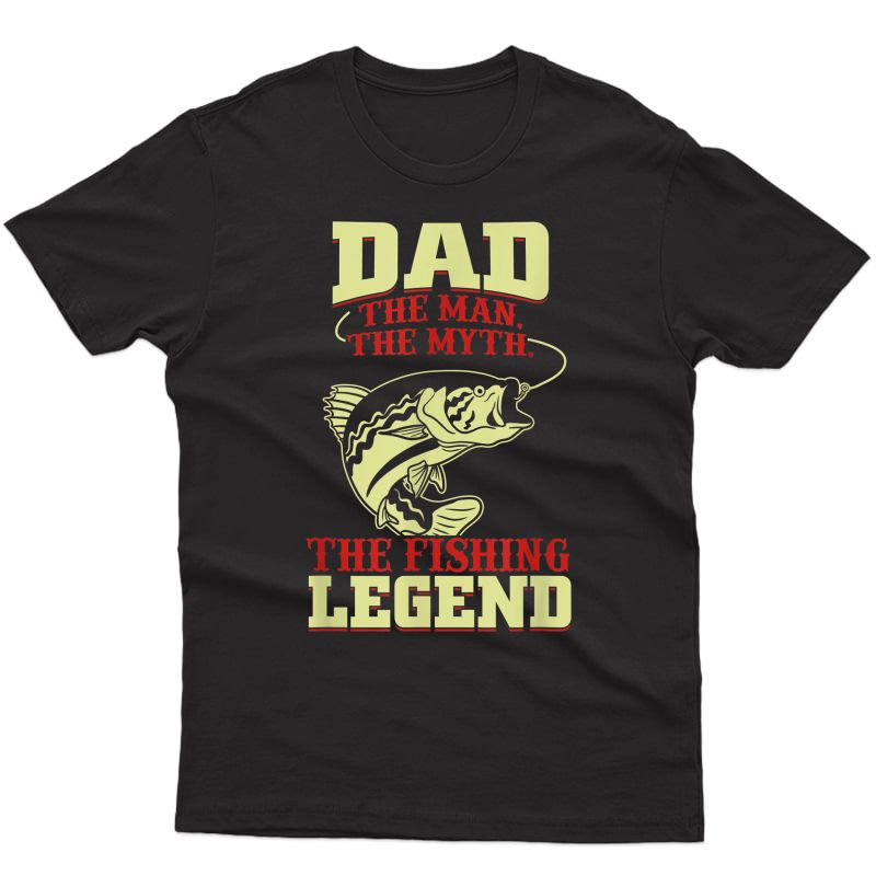 S Dad The Man, The Myth, The Fishing Legend T-shirt