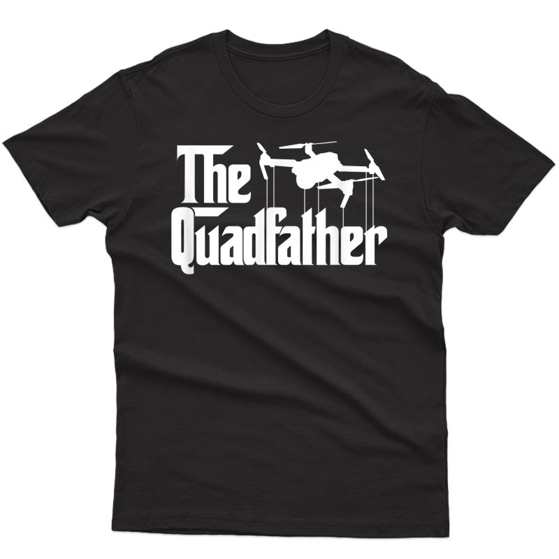 S The Quadfather Funny Drone Fpv Quadcopter Drone Pilot Dad T-shirt