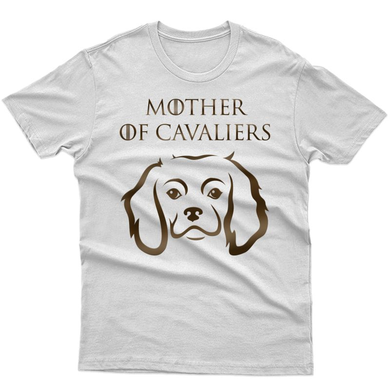 Mother Of Cavaliers King Charles Cavalier Spaniel Dog Lover T-shirt