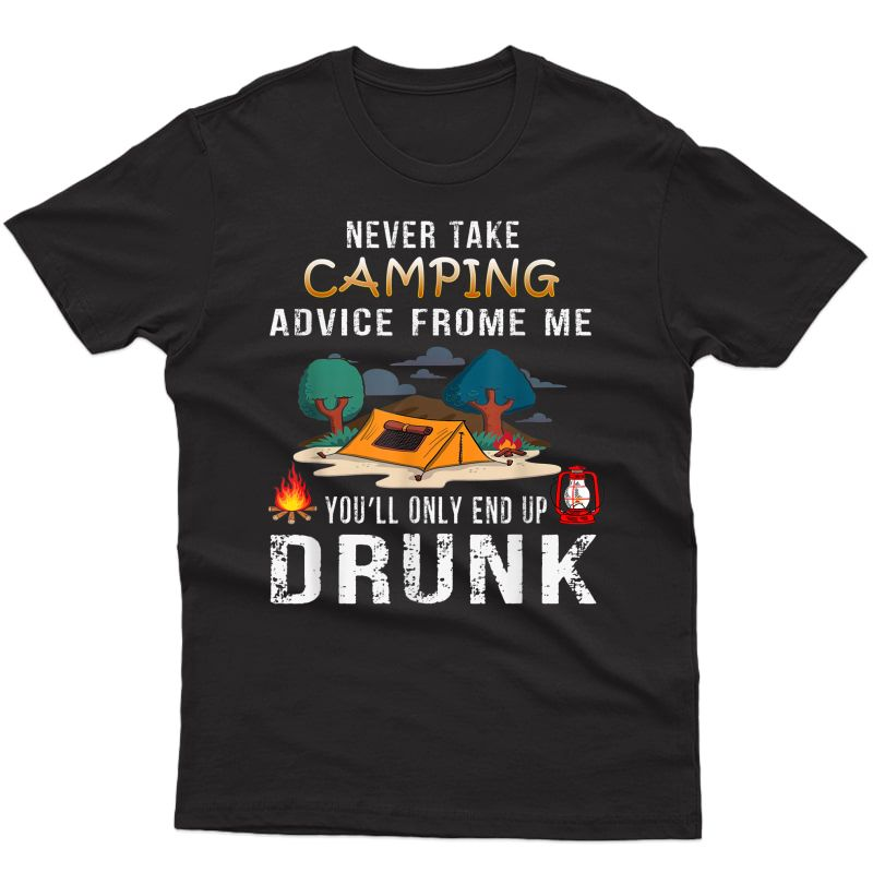 Never Take Camping Advice From Me Shirt Funny Camping Gift