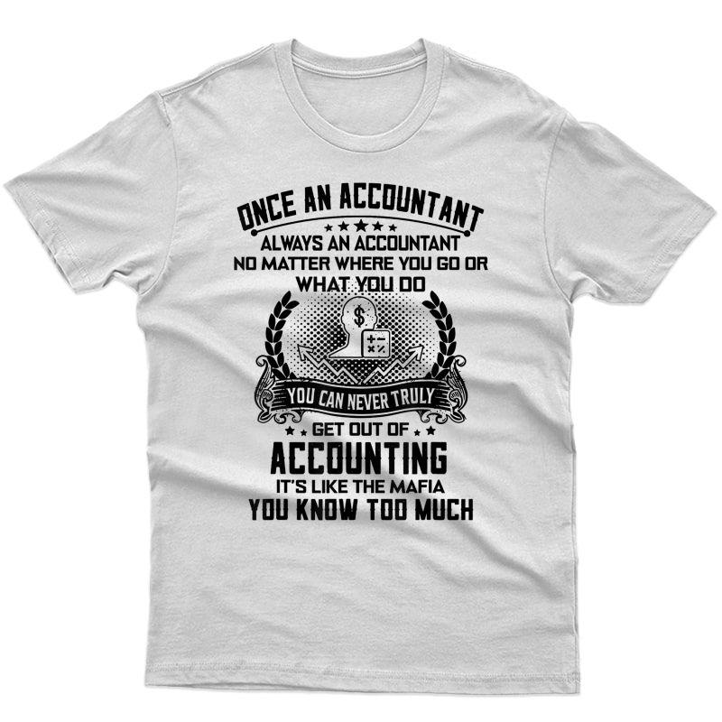 Once An Accountant Always An Accountant No Matter T-shirt