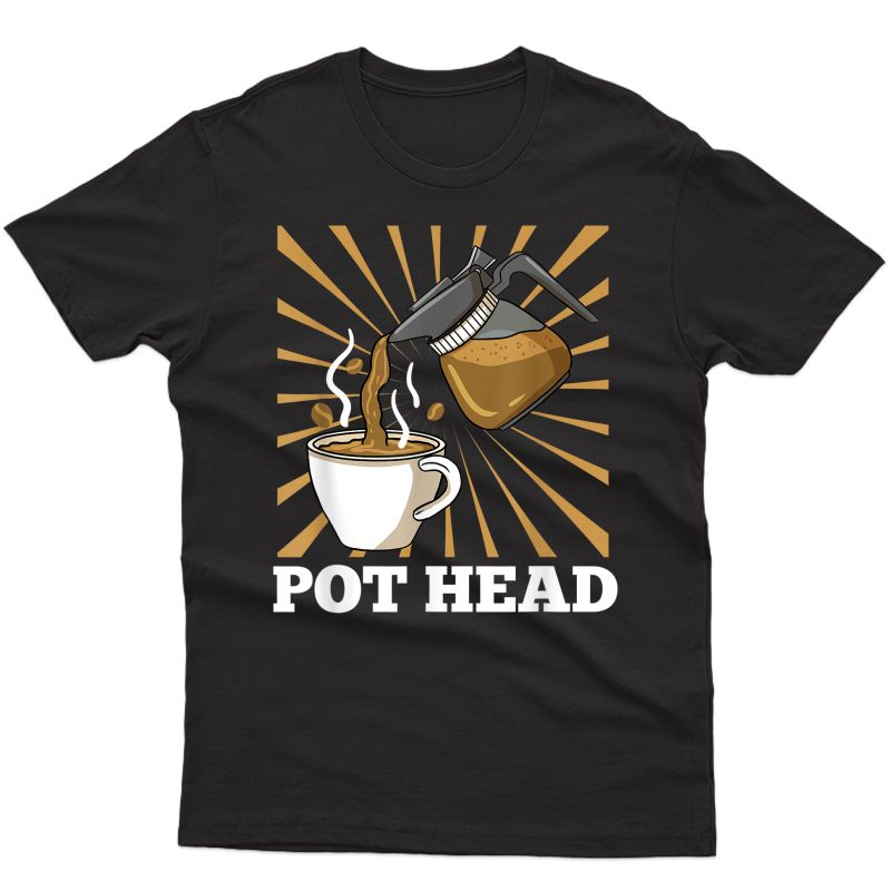 Pot Head For Coffee Lover Gift T-shirt