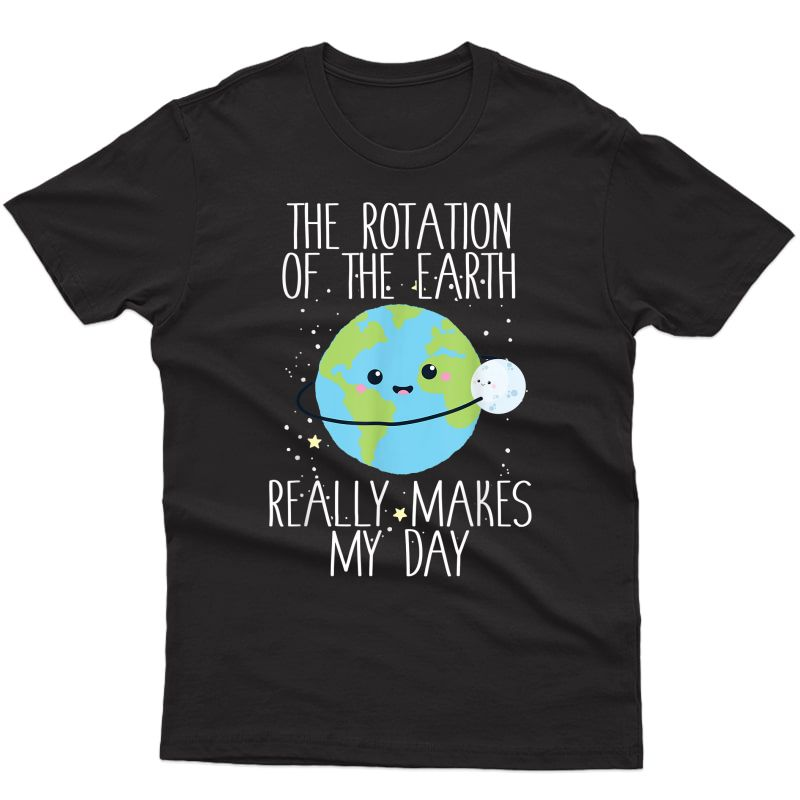 Rotation Of The Earth Day Funny Science Tea Gift T-shirt