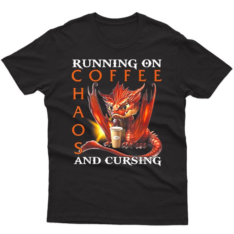 Running On Coffee Chaos And Cursing Dragon T-shirt