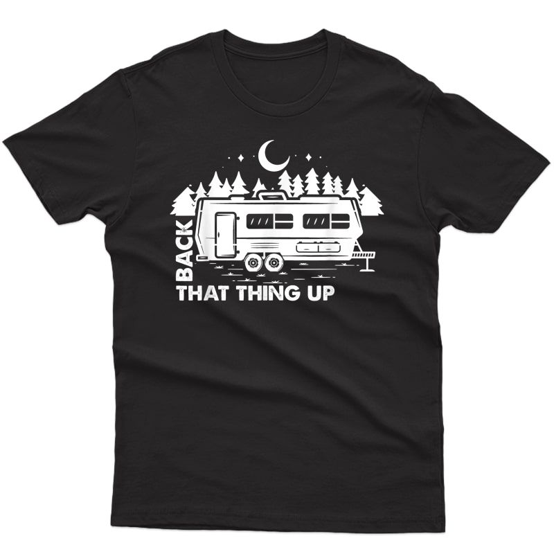 Rv Camper Family Camping Trip Adult Funny Back That Thing Up T-shirt