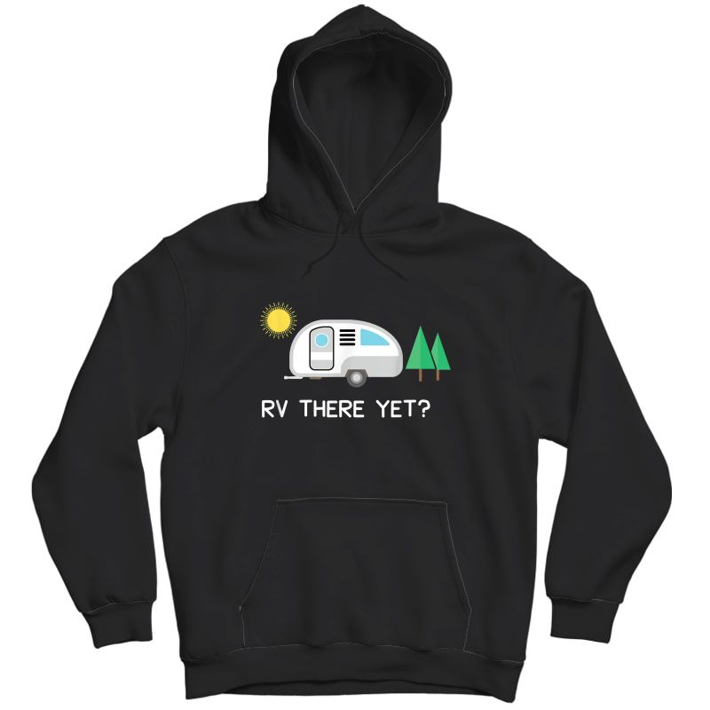Rv There Yet Shirt Camping T-shirt Unisex Pullover Hoodie