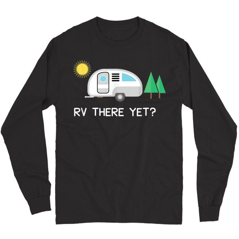 Rv There Yet Shirt Camping T-shirt Long Sleeve T-shirt