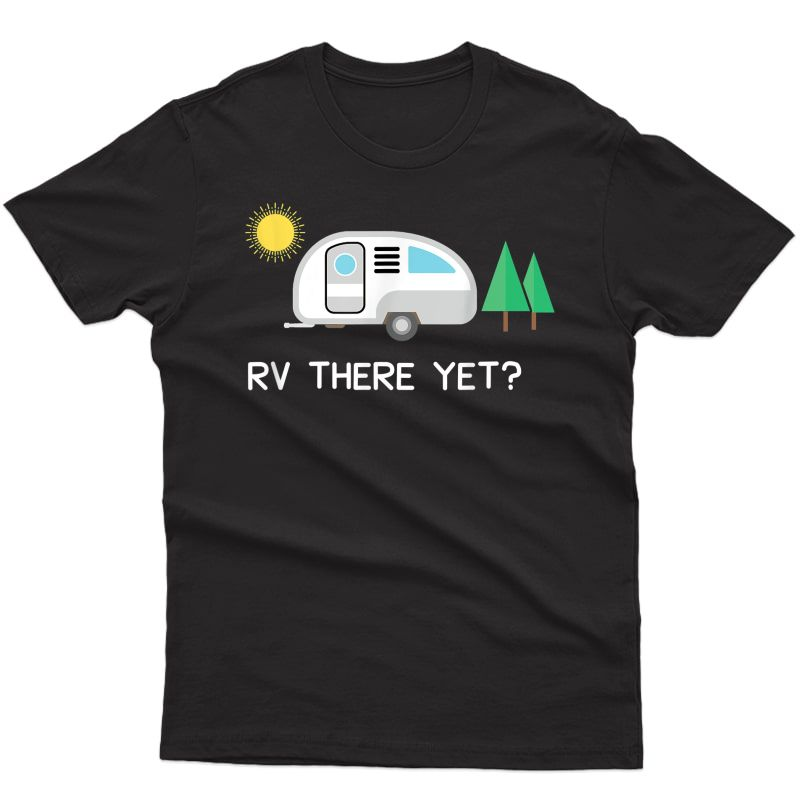Rv There Yet Shirt Camping T-shirt