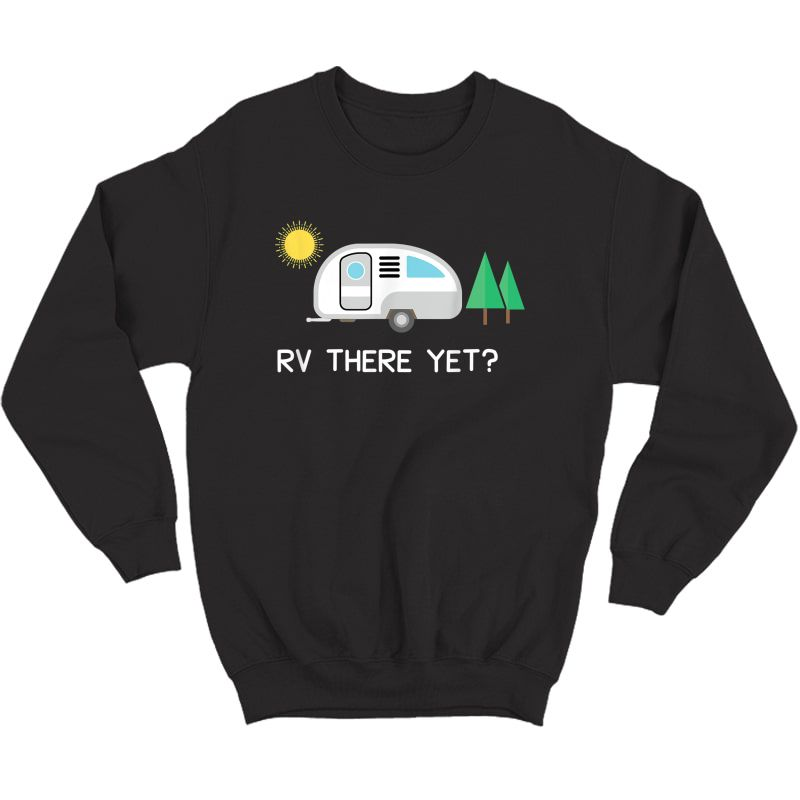 Rv There Yet Shirt Camping T-shirt Crewneck Sweater