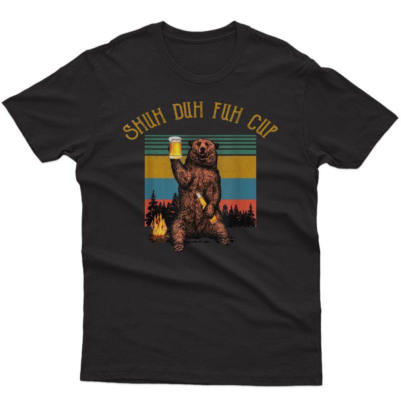 Shuh Duh Fuh Cup Bear Drinking Beer Camping Funny Camper T-shirt
