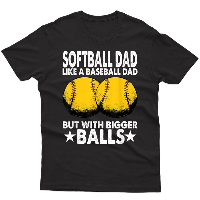 Softball Dad Like A Baseball Dad But With Bigger Balls T-shirt
