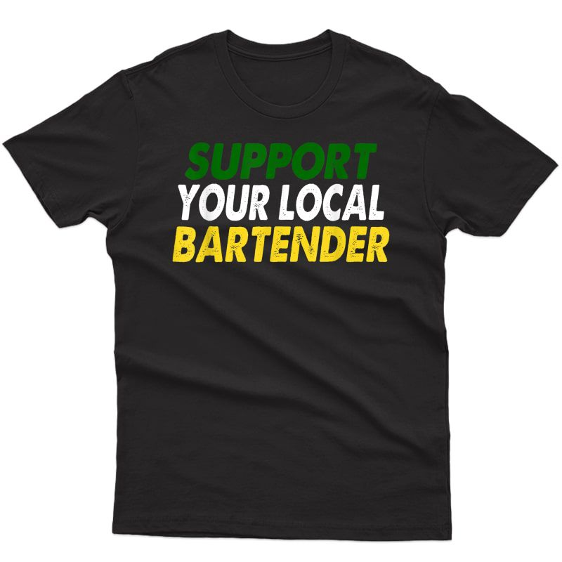 Support Your Local Bartender T-shirt Funny Shirts Bars Beer