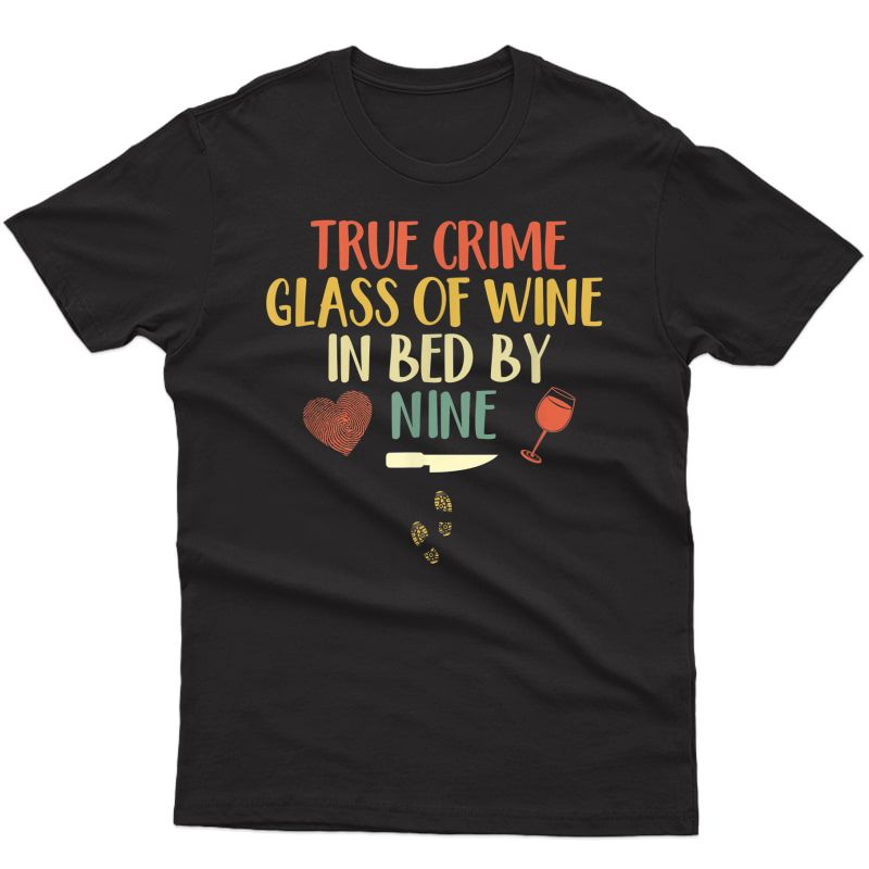 True Crime Glass Of Wine In Bed By Nine T-shirt