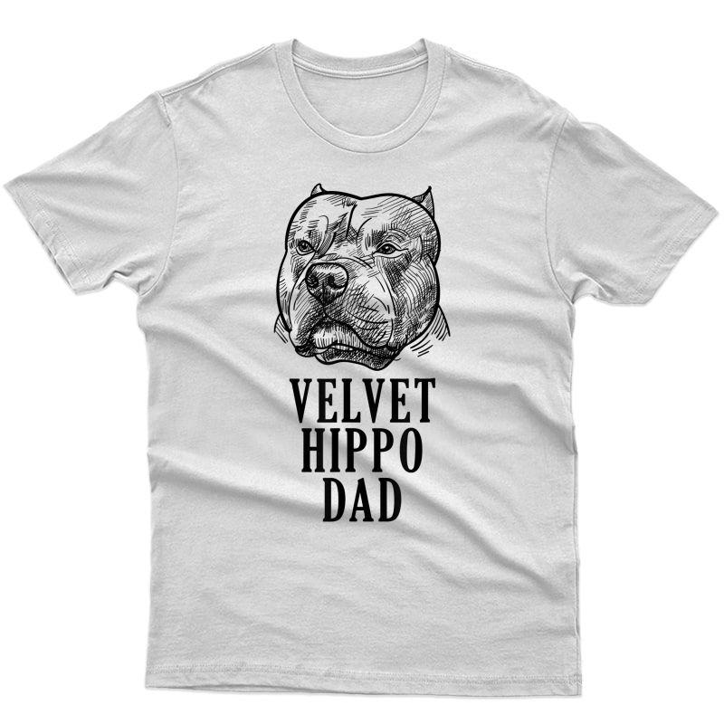 Velvet Hippo Dad Pitbull Dog Owner American Bully Pitbull T-shirt