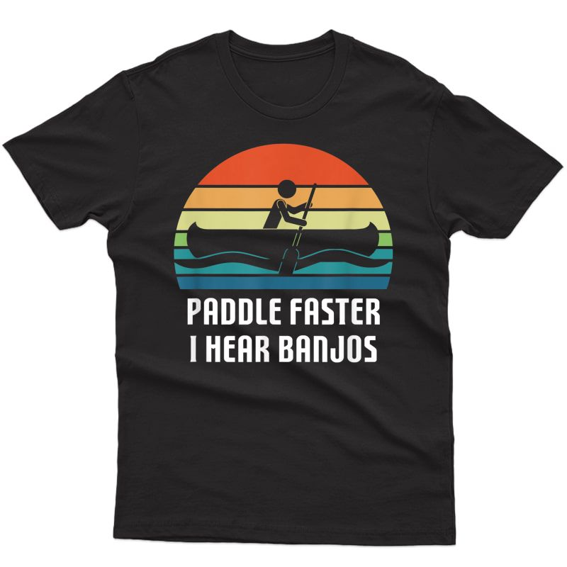 Vintage Paddle Faster I Hear Banjos Camping Rafting Kayak T-shirt