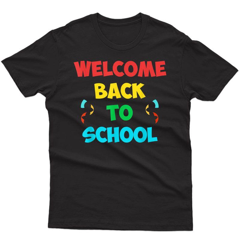 Welcome Back To School Tshirt Funny Tea Love Gift Tshirt T-shirt