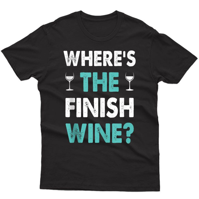 Where Is The Finish Wine Shirt Funny Saying Running Dresses Tank Top