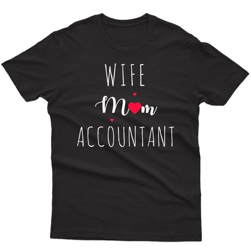 Wife Mom Accountant Cute Mother Gifts For Mothers Day Gift T-shirt